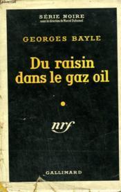 Du Raisin Dans Le Gaz Oil. Collection : Serie Noire Avec Jaquette N° 217 - Couverture - Format classique