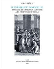 Le théâtre des demoiselles ; tragédie et musique à Saint-Cyr à la fin du Grand Siècle - Couverture - Format classique