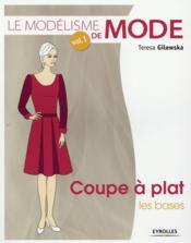 Le modélisme de mode t.1 ; coupe à plat, les bases - Couverture - Format classique