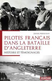 Les pilotes français dans la bataille d'Angleterre ; histoire et témoignages - Couverture - Format classique