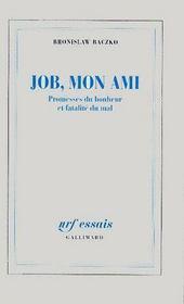 Job, mon ami ; promesses du bonheur et fatalité du mal - Couverture - Format classique