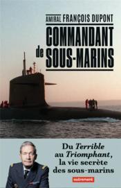 Commandant de sous-marin ; du Terrible au Triomphant, la vie secrète des sous-marins - Couverture - Format classique