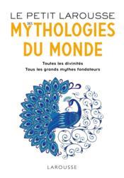 Le petit larousse des mythologies du monde ; toutes les divinités, tous les grands mythes fondateurs - Couverture - Format classique