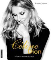 Céline Dion ; icône et femme de coeur - Couverture - Format classique