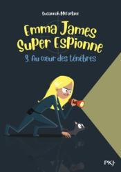 Emma James, super espionne T.3 ; au coeur des ténèbres - Couverture - Format classique
