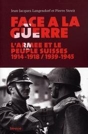 Face à la guerre ; l'armée et le peuple suisses 1914-1918 / 1939-1945 - Intérieur - Format classique