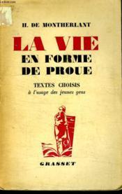La Vie En Forme De Proue. Textes Choisis A L Usage Des Jeunes Gens. - Couverture - Format classique