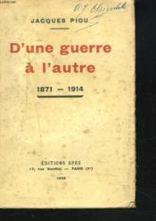 D'Une Guerre A L'Autre. 1871-1914. - Couverture - Format classique