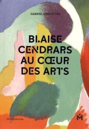 Blaise Cendrars au coeur des arts - Couverture - Format classique