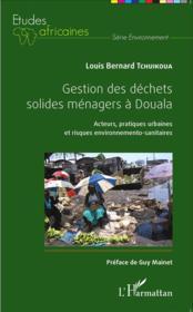 Gestion de déchets solides ménagers à Douala ; acteurs, pratiques urbaines et risques environnementos-sanitaires - Couverture - Format classique