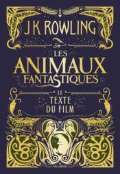 Les animaux fantastiques ; le texte du film - Couverture - Format classique