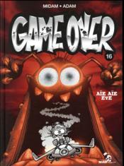 Game over T.16 ; aïe aïe eye - Couverture - Format classique