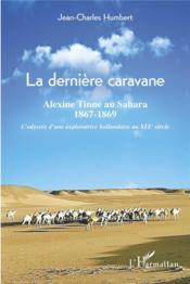 La dernière caravane ; Alexine Tinne au Sahara, 1867-1869 ; l'odyssée d'une exploratrice hollandaise - Couverture - Format classique