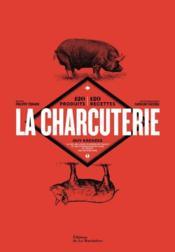 La charcuterie ; 120 produits, 120 recettes - Couverture - Format classique
