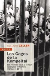 Les cages de la Kempeitaï ; les Français sous la terreur japonaise. Indochine, mars-août 1945 - Couverture - Format classique