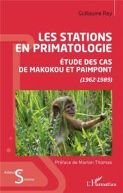 Les stations en primatologie : étude des cas de Makokou et Paimpont (1962-1989) - Couverture - Format classique