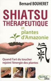 Shiatsu thérapeutique et plantes d'Amazonie ; quand l'art du toucher rejoint l'énergie des plantes - Couverture - Format classique