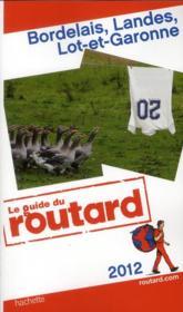 Guide Du Routard ; Bordelais, Landes, Lot-Et-Garonne (Edition 2012) - Couverture - Format classique