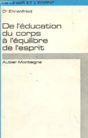 De L'Education Du Corps A L'Equilibre De L'Esprit / Collection La Chair Et L'Esprit. - Couverture - Format classique