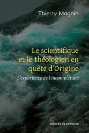 Le scientifique et le théologien en quête d'origine ; l'expérience de l'incomplétude - Couverture - Format classique