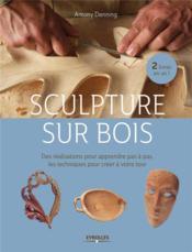 Sculpture sur bois ; des réalisations pour apprendre pas à pas ; les techniques pour créer à votre tour - Couverture - Format classique