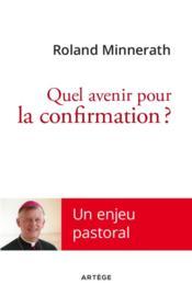 Quel avenir pour la confirmation ? ; un enjeu pastoral - Couverture - Format classique
