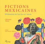 Fictions mexicaines ; 38 témoins de l'art du XXe siècle - Couverture - Format classique