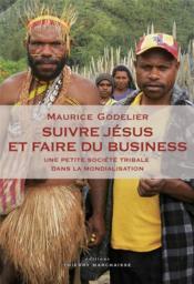 Suivre Jésus et faire du business ; une petite société tribale dans la mondialisation - Couverture - Format classique