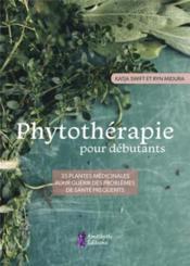 Phytothérapie pour débutants ; 35 plantes médicinales pour guérir des problèmes de santé fréquents - Couverture - Format classique