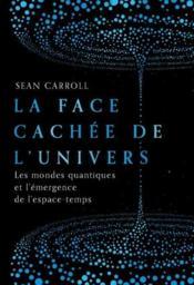 La face cachée de l'univers ; les mondes quantiques et l'émergence de l'espace-temps - Couverture - Format classique