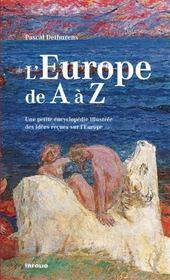 L'Europe De A A Z. Petite Encyclopedie Des Idees Recues Sur L'Europe - Intérieur - Format classique