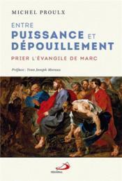 Entre puissance et dépouillement ; prier l'Evangile de Marc - Couverture - Format classique