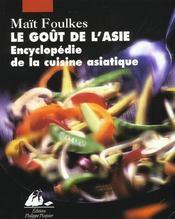 Le goût de l'Asie ; encyclopédie de la cuisine asiatique - Intérieur - Format classique