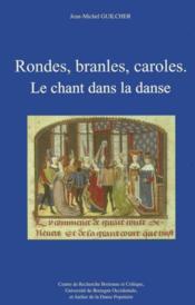 Rondes branles caroles, le chant dans la danse - Couverture - Format classique
