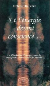 Et L'Energie Devint Conscience... La Revolution Transpersonnelle - Couverture - Format classique