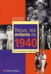 Nous, Les Enfants De 1940 ; De La Naissance A L'Age Adulte - Couverture - Format classique
