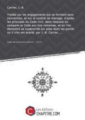 Traités sur les engagements qui se forment sans convention, et sur le contrat de mariage, d'après les principes du Code civil, dans lesquels on compare ce Code aux lois romaines, et où l'on démontre sa supériorité sur elles dans les points où il s'en est écarté, par J.-B. Carrier,... [Edition de 1818] - Couverture - Format classique