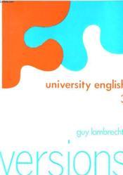 UNIVERSITY ENGLISH 3 - VERSIONS, ECRIVAINS ANGLAIS ET AMERICAINS DU XVIe AU XIXe SIECLE - Couverture - Format classique