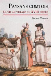 Paysans comtois ; la vie au village au XVIIIe siècle - Couverture - Format classique