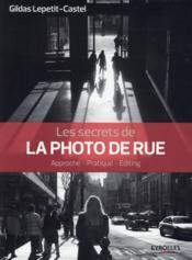 Les secrets de la photo de rue ; approche, pratique, éditing - Couverture - Format classique
