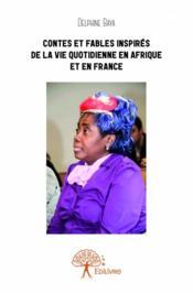 Contes et fables inspirés de la vie quotidienne en Afrique et en France - Couverture - Format classique