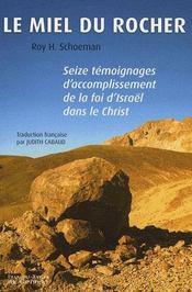 Le miel du rocher ; seize témoignages d'accomplissement de la foi d'Israël dans le Christ - Intérieur - Format classique
