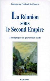 La réunion sous le second empire ; témoignage d'un gouverneur créole - Couverture - Format classique