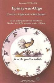 Epinay-Sur-Orge L'Ancien Regime Et La Revolution - Couverture - Format classique