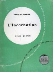 L'Incarnation. Collection Je Sais-Je Crois N° 24. Encyclopedie Du Catholique Au Xxeme Siecle. - Couverture - Format classique