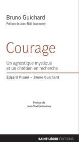 Courage ; un agnostique mystique et un chrétien en recherche - Couverture - Format classique