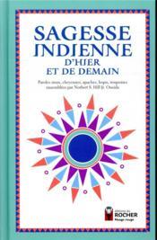Sagesse indienne d'hier et de demain ; paroles sioux, cheyennes, apaches, hopis, iroquoises rassemblées par Norbert S. Hill Jr. Oneida - Couverture - Format classique