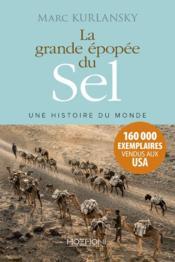La grande épopée du sel ; une histoire du monde - Couverture - Format classique