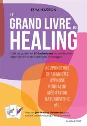 Le grand livre du healing ; l'art de guérir en 60 techniques de médecines alternatives et de traditions holistiques - Couverture - Format classique