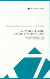 La dame d'Elche, un destin singulier ; essai sur les réceptions d'une statue ibérique - Couverture - Format classique